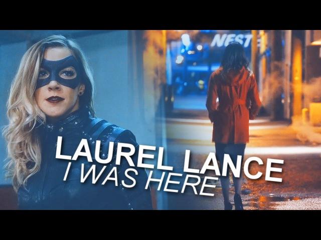 Laurel Lance   I Was Here