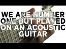 We Are Number One but it's played on an Acoustic Guitar