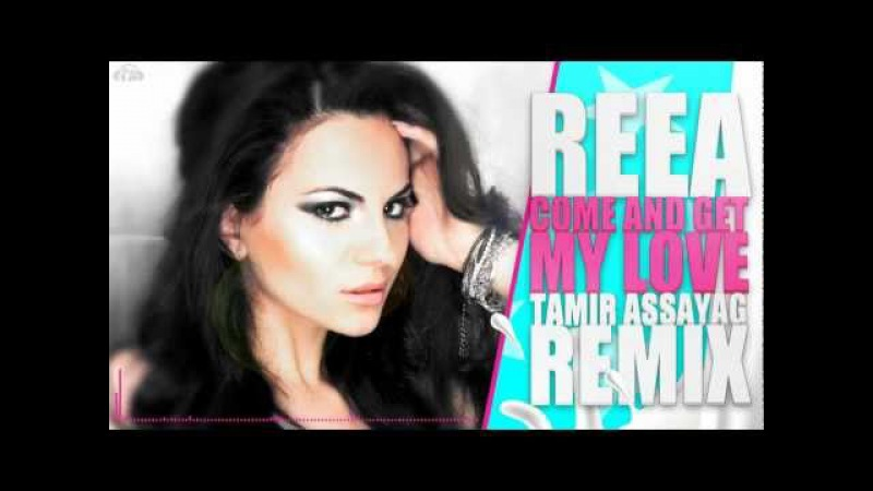 REEA Come And Get My Love Tamir Assayag Remix
