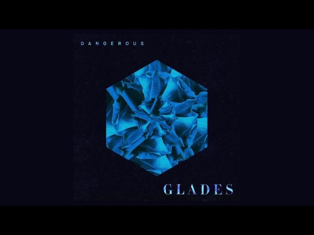 GLADES - Dangerous (Audio)