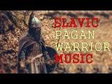 Slavic Pagan Warrior Music (30min mix)