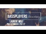 Laurent Wolf - No Stress 2017 (Bassplayers Bootleg)