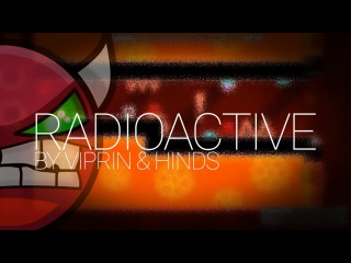 Radioactive - Viprin & Hinds - Geometry Dash [On Stream]