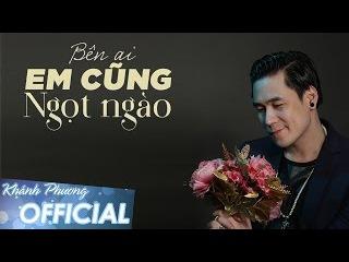 [Official Audio] Bên Ai Em Cũng Ngọt Ngào - Khánh Phương (HOT SONG 2016)