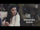 Shahzoda - Xasta Шахзода - Хаста