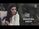 Shahzoda - Xasta | Шахзода - Хаста