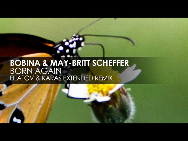 Bobina May-Britt Scheffer - Born Again (Filatov Karas Extended Remix)