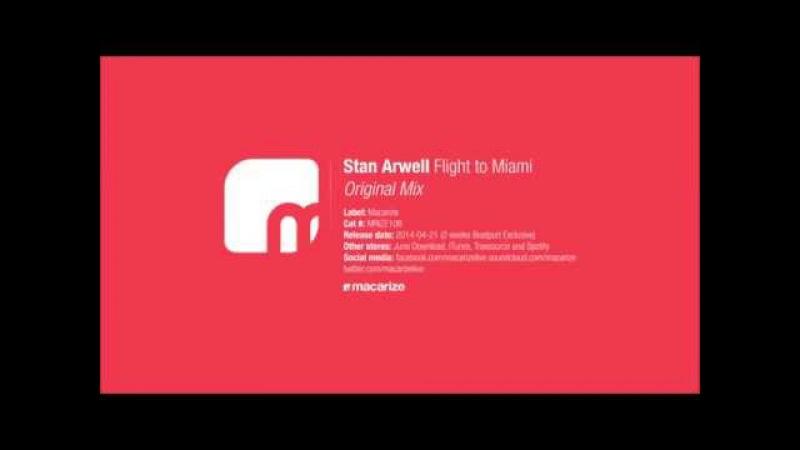 Stan Arwell - Flight to Miami (Original Mix) [Macarize]
