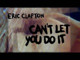 ERIC CLAPTON - Cant Let You Do It (J.J. Cale) - Official Lyric Video, 2016 HD