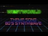 Westworld Theme 80's Synthwave Style