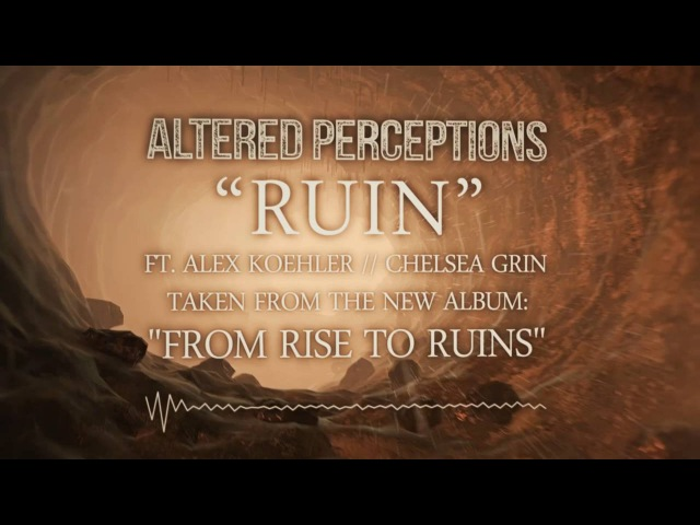 Altered Perceptions - Ruin feat. Alex Koehler Of Chelsea Grin (Lyric Video)