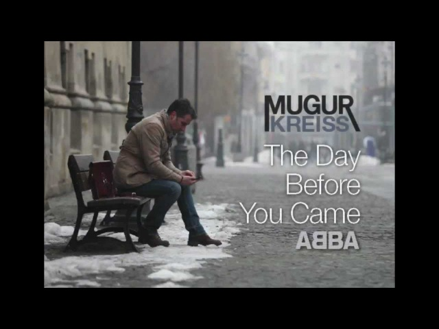Mugur Kreiss - THE DAY BEFORE YOU CAME - ABBA