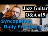 Jazz Guitar QA 19 - Exploring Exotic scales, Syncopation practice, Daily Routines
