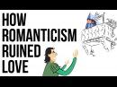 How Romanticism Ruined Love