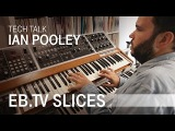 IAN POOLEY (Slices Tech Talk)