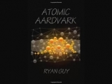 Ryan Guy - Atomic Aardvark    Science Fiction. Gregory Bratton