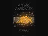 Ryan Guy - Atomic Aardvark    Science Fiction. Gregory Bratton