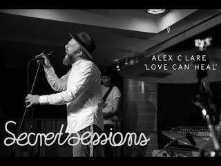Alex Clare - Love Can Heal - Secret Sessions