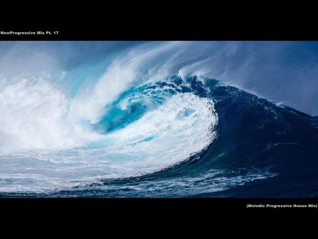 NewProgressive Mix Pt. 17 (Melodic Progressive House Mix)