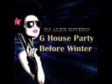 DJ Alex Rivero G House Party Before Winter (birthday mix)