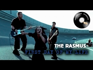 Rasmus (The) - First Day Of My Life (