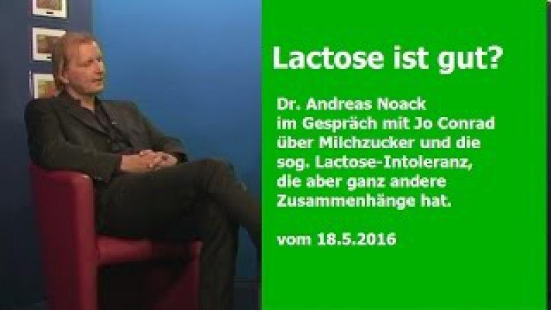Laktose ist gut Dr Andreas Noack 16 5 2016