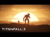 Titanfall 2 Become One Official Launch Trailer
