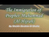 The Immigration of Prophet Muhammad / Shaykh Ibrahim Shafie