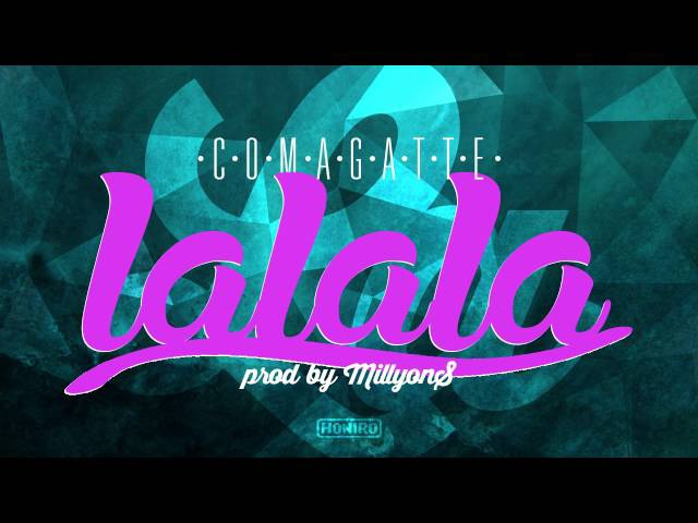 COMAGATTE - LA LA LA ( HONIRO EXXCLUSIVE ) prod by MILLYON$