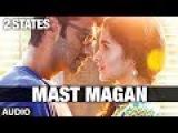 Mast Magan 2 States Full Song by Arijit Singh (Audio) | Arjun Kapoor, Alia Bhatt