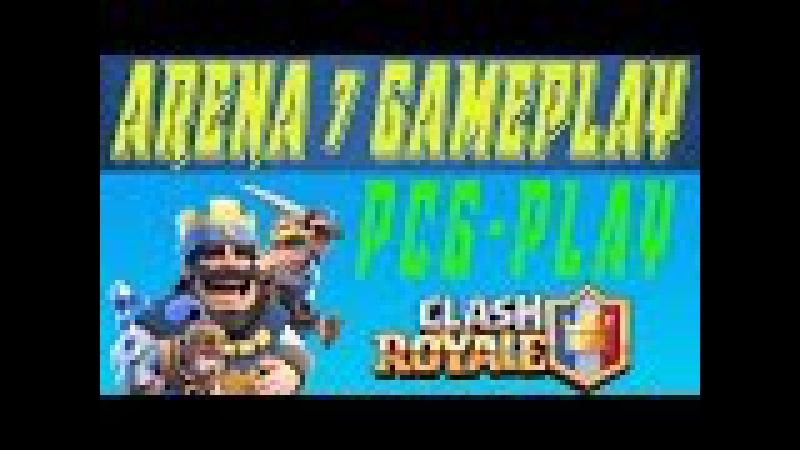 Clash Royale: Arena 7 Gameplay [deck by PCG-Play]