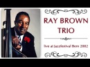 Ray Brown Trio - Jazzfestival Bern 2002