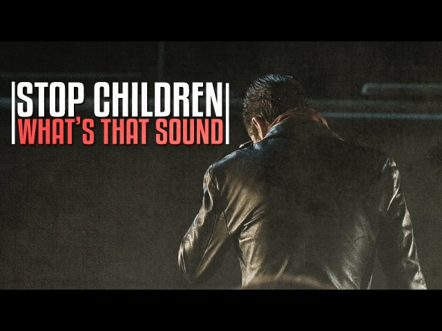 The Walking Dead || Stop Children, What's That Sound