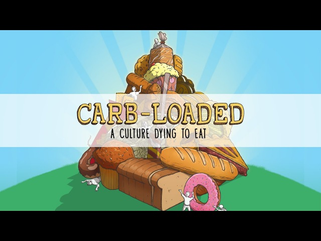 CarbLoaded A Culture Dying to Eat (International Subtitles)