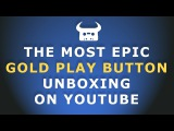 THE MOST EPIC GOLD PLAY BUTTON UNBOXING ON YOUTUBE