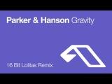 Parker &amp Hanson - Gravity (16 Bit Lolitas Remix)
