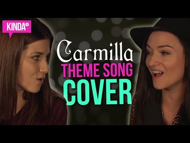 Carmilla   Love Will Have Its Sacrifices Cover ft. Natasha Negovanlis Elise Bauman   KindaTV