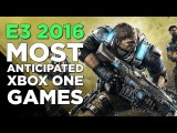 Most Anticipated Games Coming to Xbox One - E3 2016