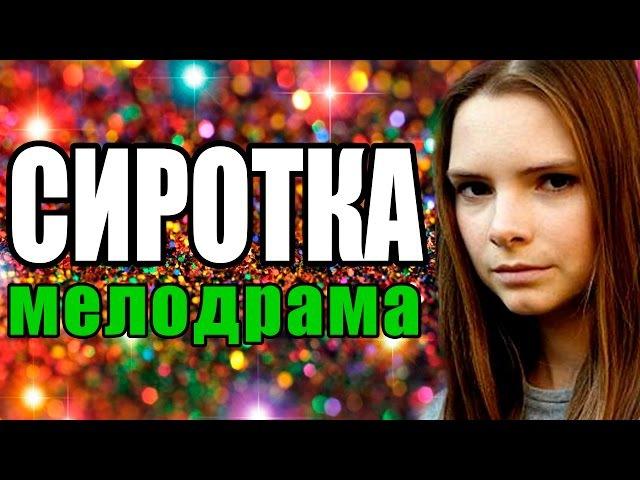 Сиротка 2016 ДОБРАЯ Русская мелодрама, Новые фильмы про любовь