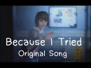 Because I Tried (original song) - A Life is Strange vid