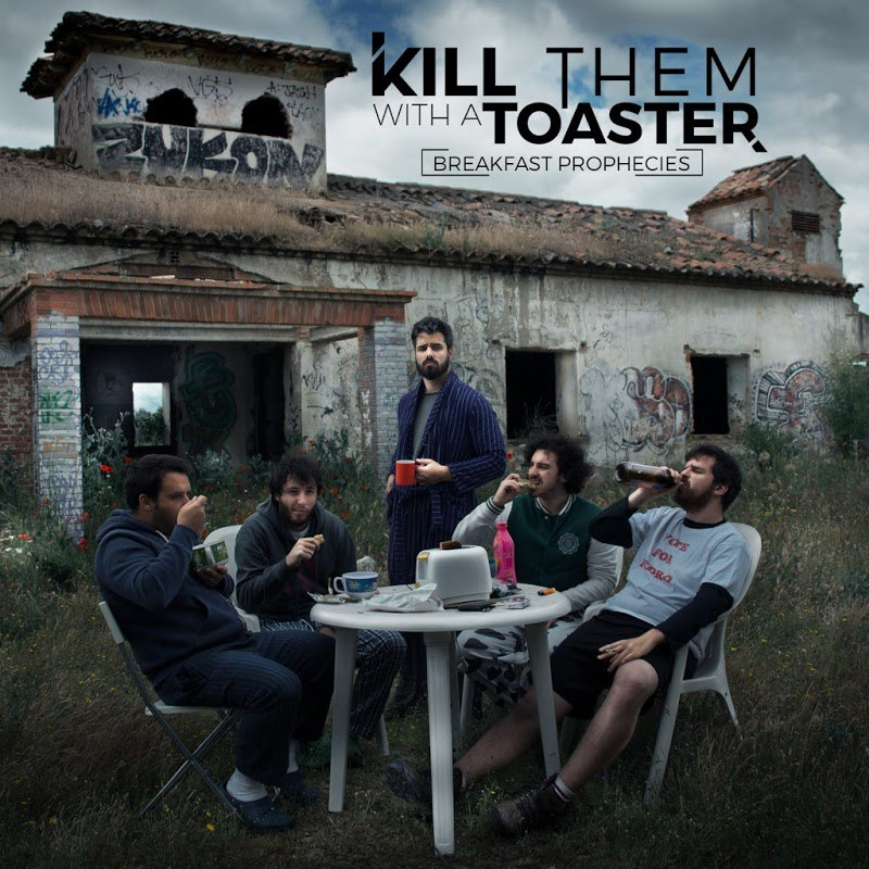 Kill Them With A Toaster - Breakfast Prophecies (2016)
