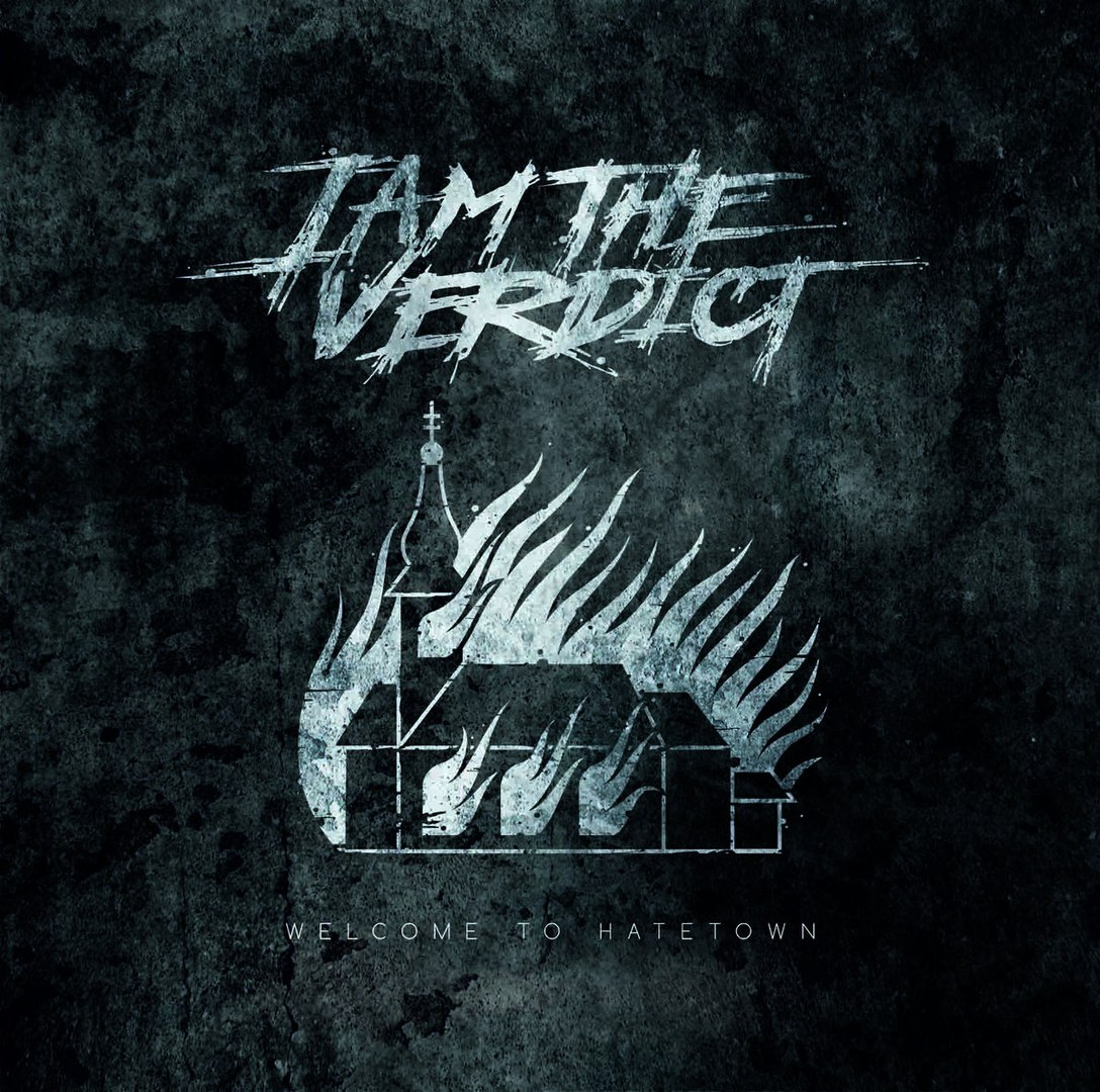 I Am The Verdict - Welcome To Hatetown (2016)
