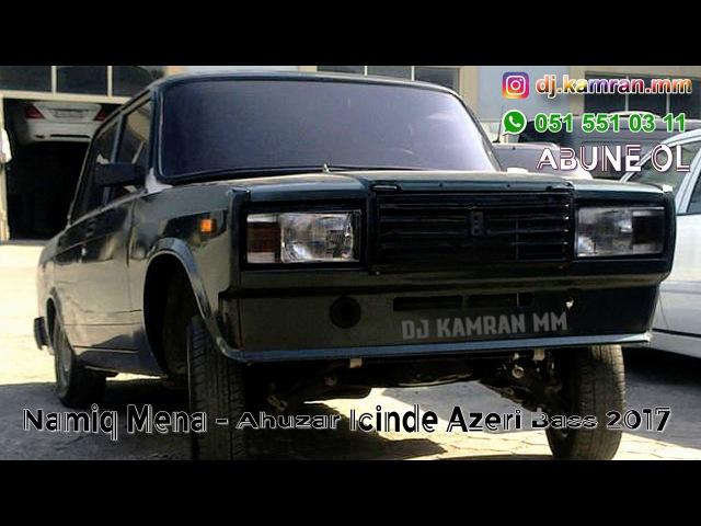 Namiq Mena Ahuzar Icinde 2017 AZERI BASS