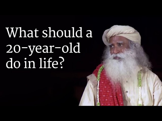 What should a 20 year old do in life Sadhguru answers a Student