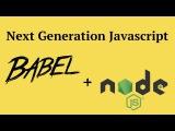 ES2015  ES2017 with Babel + Node.js Tutorial - 2017