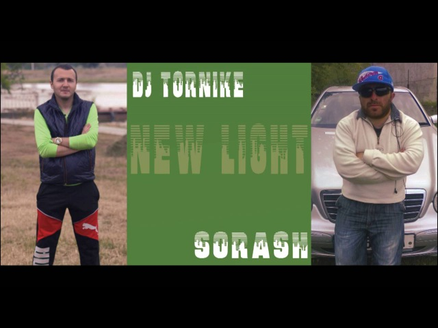 SORASH _ FT _ DJ TORNIKE - NEW LIGHT ( ORIGINAL MIX )