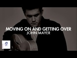 John Mayer - Moving On and Getting Over (Lyrics)