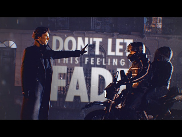 Dont let this feeling fade | Sherlock [collab]