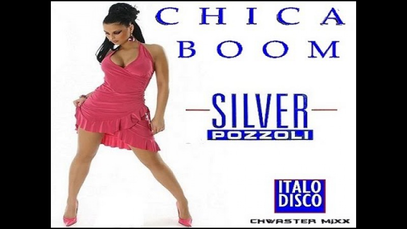 Silver Pozzoli - Chica Boom (Club Chwaster Mixx) High Energy Italo Disco Beat Boom Mix