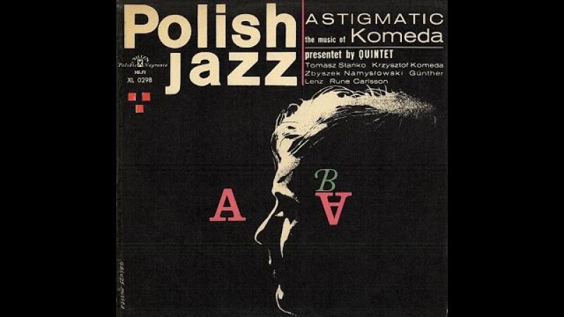 Komeda Quintet - Astigmatic (FULL ALBUM, post bop avant-garde jazz, 1966, Poland)